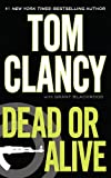 Dead or Alive, Tom Clancy and Grant Blackwood, 1410432742