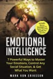 Emotional Intelligence: 7 Powerful Ways to Master Your Emotions, Control Any Social Situation, & Get What You Want - Includes Bonus Strategies To ... For Success (Manipulation Series) (Volume 3)