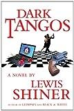 Dark Tangos, Lewis Shiner, 1596063963
