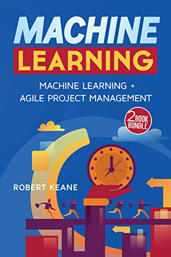 - Machine Learning - This Book Includes: Machine Learning AND Agile Project Management - A TWO Book Bundle