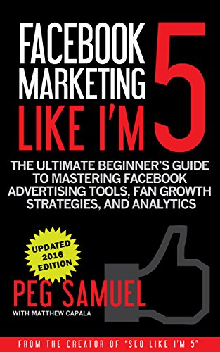 Amazon facebook marketing like im 5 the ultimate beginners facebook marketing like im 5 the ultimate beginners guide to mastering facebook advertising fandeluxe Document
