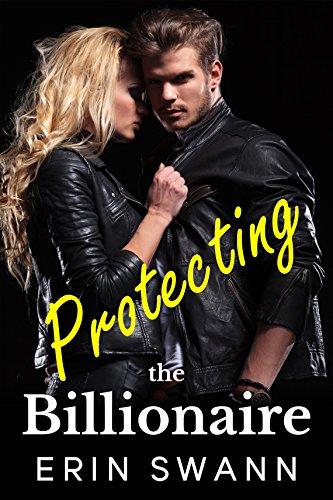 Protecting the Billionaire: Covington Billionaires Book 4 (A Bad Boy Second Chance Romance)