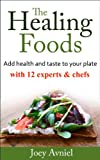 THE HEALING FOODS - Add health and taste to your plate with 12 experts & chefs