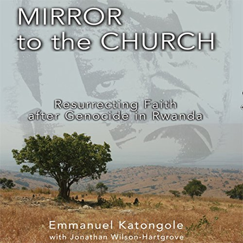 Mirror to the Church: Resurrecting Faith after Genocide in Rwanda