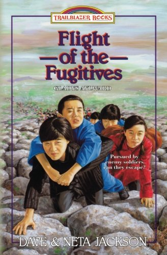 Flight of the Fugitives: Introducing Gladys Aylward (Trailblazer Books) (Volume 13)