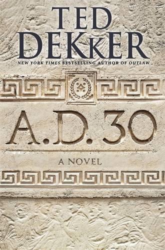 A.D. 30: A Novel by Ted Dekker - Center Shopping 10 30
