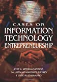 Cases on Information Technology Entrepreneurship, Salustiano Martinez-Fierro and Jose Aurelio Medina-Garrido, 1599046121