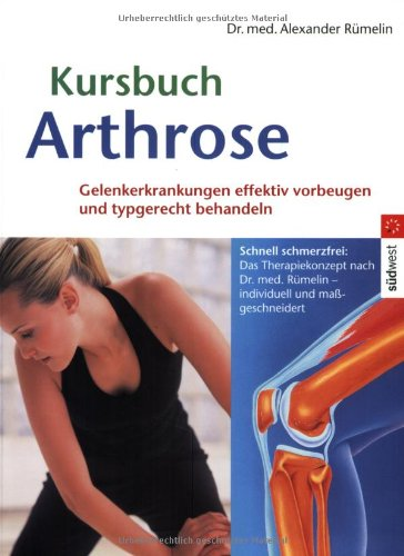 Kursbuch Arthrose: Gelenkerkrankungen effektiv vorbeugen und typgerecht behandeln