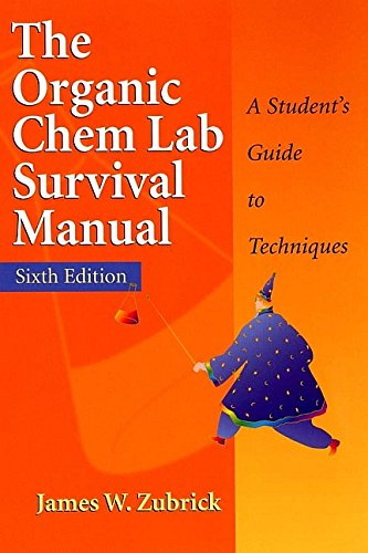 The Organic Chem Lab Survival Manual: A Student's Guide to Techniques