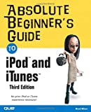 Absolute Beginner's Guide to iPod and iTunes, 3rd Edition