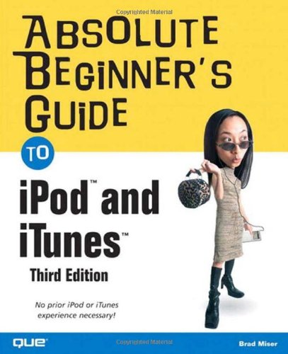 Ebook Absolute Beginner's Guide to iPod and iTunes, 3rd Edition [R.A.R]