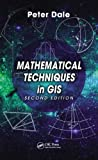 Mathematical Techniques in GIS, Second Edition, Peter Dale, 146659554X