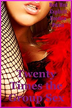 Twenty Times the Group Sex: Twenty Tales of Sex in Groups by [Dupont, Amy, Hastings, Connie, Blitz, Sarah, Folk, Nycole, Ward, Angela]