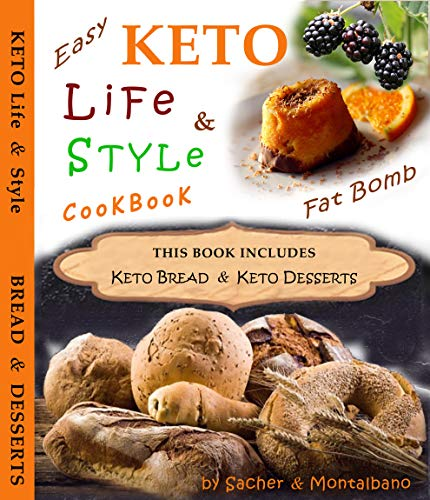 Keto Life & Style: 2 manuscripts - Keto Bread & Desserts - pros & cons of Keto Diet, lose weight enjoying delights & Life Energy - low carb flour, gluten free recipes, italian baking tips & tricks by Sacher - Montalbano, Isabella Montalbano