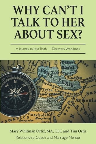 Why Can't I Talk to Her about Sex?: A Journey to Your Truth Discovery Workbook