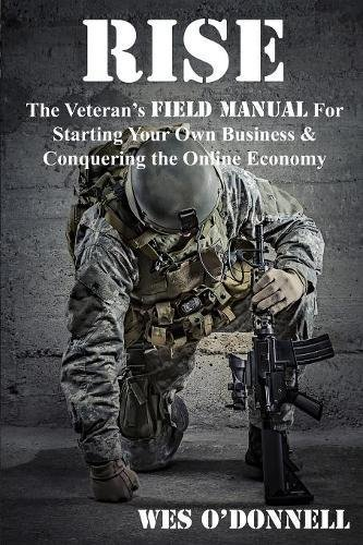 Download Rise: The Veteran's Field Manual For Starting Your Own Business & Conquering The Online Economy pdf