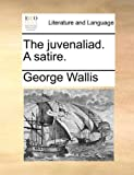 The Juvenaliad a Satire, George Wallis, 1140998102