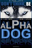 Alpha Dog Secrets | Don't Think, BE, Paul Pearce, 1496127250
