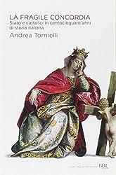 La fragile concordia. Stato e cattolici in centocinquant'anni di storia italiana