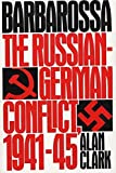 Barbarossa: The Russian-German Conflict, 1941-45 by Alan Clark (1985-06-25)
