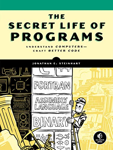 The Secret Life of Programs: Understand Computers — Craft Better Code