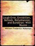 Lough Erne, Enniskillen, Belleek, Ballyshannon, and Bundoran, William Frederick Wakeman, 0554838826