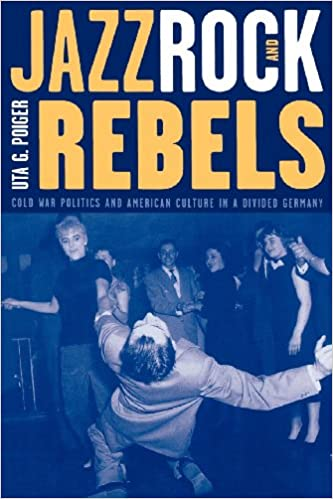 Jazz rock and rebels cold war politics and american culture in a jazz rock and rebels cold war politics and american culture in a divided germany studies on the history of society and culture 1st edition fandeluxe Images