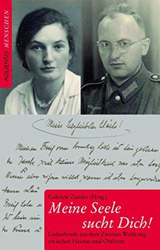 Meine Seele sucht Dich!: Liebesbriefe aus dem Zweiten Weltkrieg zwischen Heimat und Ostfront