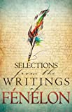 Selections from the Writings of Fenelon, Francois Fenelon, 1629110159