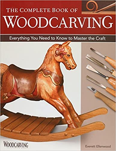 Complete Book Of Woodcarving Everything You Need To Know Master The Craft Everett Ellenwood 9781565232921 Amazon Books
