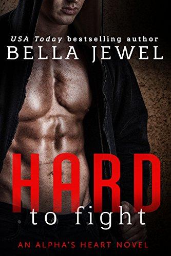 Hard to Fight: An Alpha's Heart Novel (Alpha Heart Book 1)