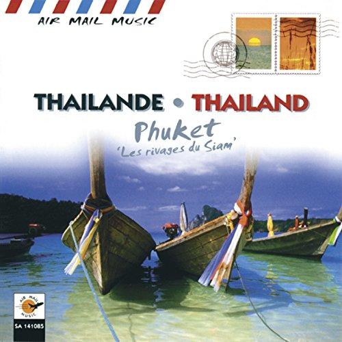 (Thailande - Thailand: Phuket / Les rivages du Siam (Air Mail Music Collection))
