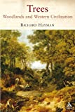 Trees : Woodlands and Western Civilization, Hayman, Richard, 1847250513