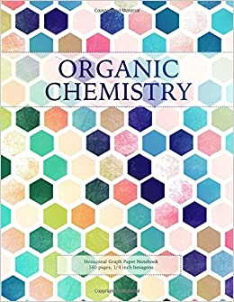 Organic Chemistry: Hexagonal Graph Paper Notebook, 160 Pages, 1/4 Inch  Hexagons (Hexagonal Graph Paper Notebooks) (Volume 4): The Bear  Necessities: ...