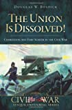 The Union Is Dissolved!, Douglas W. Bostick, 1596295732