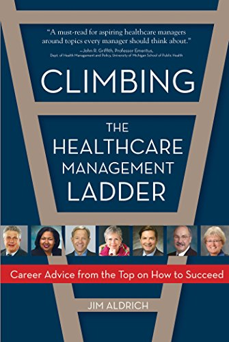 Climbing the Healthcare Management Ladder: Career Advice from the Top on How to Succeed Pdf