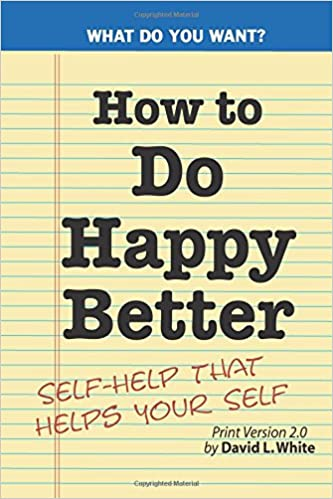 How to Do Happy Better: Self-help that helps the self
