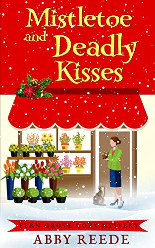 Mistletoe and Deadly Kisses (Fern Grove Cozy Mystery Book 4) by [Reede, Abby]