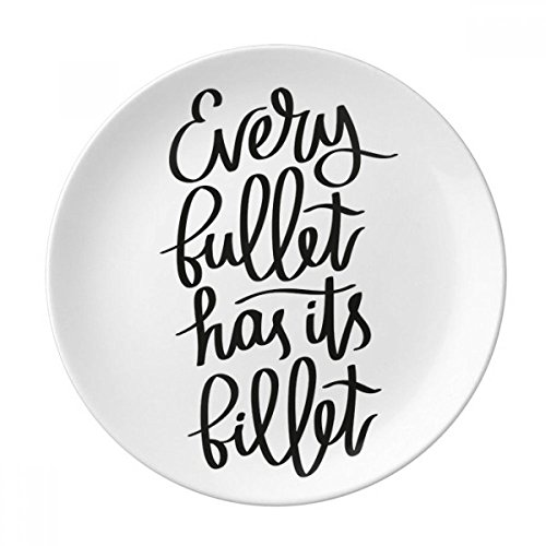 Plate Billet - Every Bullet Has Its Billet Quote Dessert Plate Decorative Porcelain 8 inch Dinner Home
