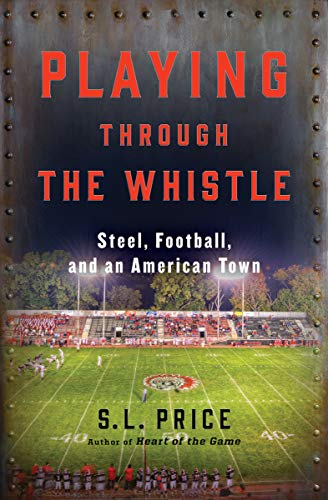 (Playing Through the Whistle: Steel, Football, and an American Town)