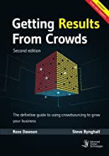 Getting Results From Crowds: Second Edition: The definitive guide to using crowdsourcing to grow your business