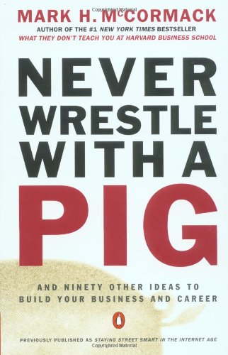 Download Never Wrestle with a Pig: And Ninety Other Ideas to Build Your Business and Career PDF