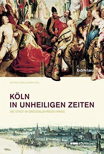 Köln in unheiligen Zeiten: Die Stadt im Dreißigjährigen Krieg Taschenbuch – 15. Juli 2014 Stefan Lewejohann Böhlau Köln 3412224111 Deutschland
