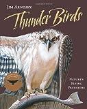 Thunder Birds: Nature?s Flying Predators by Arnosky, Jim (2011) Hardcover