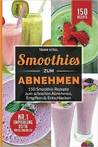 Smoothies zum Abnehmen: 150 Smoothie Rezepte