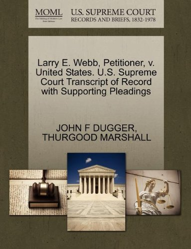Larry E. Webb, Petitioner, v. United States. U.S. Supreme Court Transcript of Record with Supporting Pleadings (F Dugger)