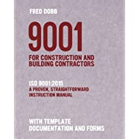 9001 for Construction and Building Contractors: ISO 9001:2015 A proven, straightforward instruction manual With template…