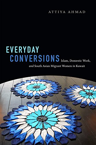 Everyday Conversions: Islam, Domestic Work, and South Asian Migrant Women in Kuwait (Next Wave: New Directions in Women'