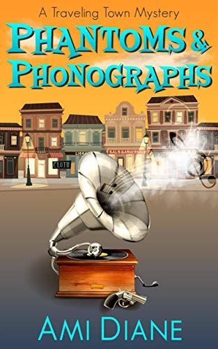 Phantoms and Phonographs (A Traveling Town Mystery, Book 4) by [Diane, Ami]