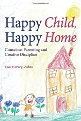 Happy Child, Happy Home: Conscious Parenting and Creative Discipline by Harvey-Zahra, Lou (2014) Paperback